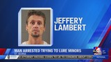 Man arrested after allegedly trying to lure minors
